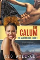The Calum ebook by Xio Axelrod