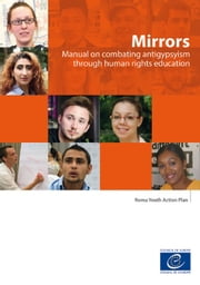 Mirrors - Manual on combating antigypsyism through human rights education ebook by Collectif