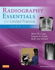 Radiography Essentials for Limited Practice ebook by Bruce W. Long,Eugene D. Frank,Ruth Ann Ehrlich