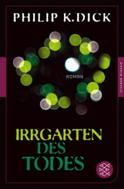 Irrgarten des Todes - Roman ebook by Philip K. Dick