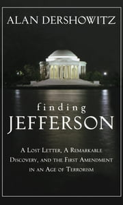 Finding, Framing, and Hanging Jefferson - A Lost Letter, a Remarkable Discovery, and Freedom of Speech in an Age of Terrorism ebook by Alan M. Dershowitz