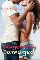 Dangerously Damaged (Addicted to You, Book One) ebook by Lucy Covington