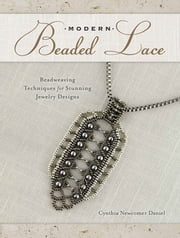 Modern Beaded Lace - Beadweaving Techniques for Stunning Jewelry Designs ebook by Cynthia Daniel