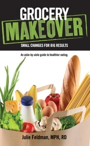 Grocery Makeover - Small Changes for Big Results ebook by Julie Feldman