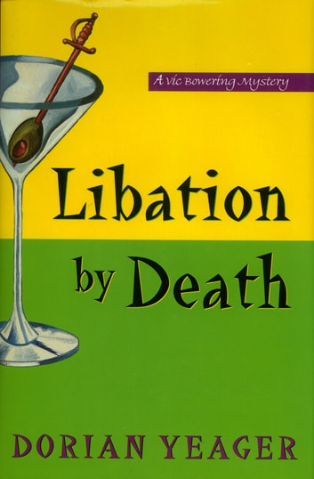 Libation By Death - A Vic Bowering Mystery ebook by Dorian Yeager