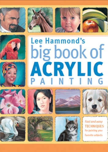 Lee hammonds big book of acrylic painting ebook by lee hammond lee hammonds big book of acrylic painting fast easy techniques for painting your favorite fandeluxe Image collections