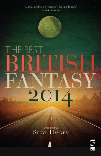 The Best British Fantasy 2014 ebook by Steve Haynes,Nina Allan,Sarah Brooks,Georgina Bruce,Chris Butler,Guy Haley,Jim Hawkins,Jess Hyslop,Helen Jackson,Carole Johnstone,V.H. Leslie,Tim Maughan,Priya Sharma,E. J. Swift,David Turnbull