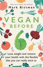 Vegan Before 6 - Lose weight and restore your health with the flexible diet you can really stick to ebook by Mark Bittman