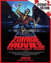 Zombie Movies: The Ultimate Guide ebook by Kay, Glenn