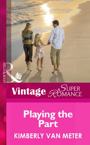 Playing the Part (Mills & Boon Vintage Superromance) (Family in Paradise, Book 2) ebook by Kimberly Van Meter
