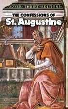 The Confessions of St. Augustine ebook by St. Augustine