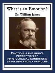 What Is an Emotion? ebook by Dr. William James