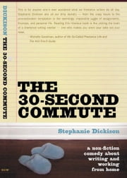 The 30-Second Commute ebook by Stephanie Dickison