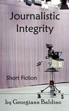 Journalistic Integrity ebook by Georgiann Baldino