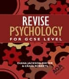 Revise Psychology for GCSE Level ebook by Diana Jackson-Dwyer,Craig Roberts