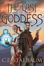 The Last Goddess ebook by C.E. Stalbaum
