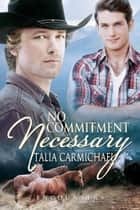 No Commitment Necessary - Encounters, #2 ebook by Talia Carmichael