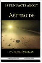 14 Fun Facts About Asteroids: A 15-Minute Book ebook by Jeannie Meekins