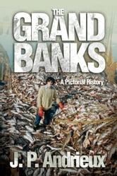 The Grand Banks: A Pictorial History - A Pictorial History ebook by J. P. Andrieux