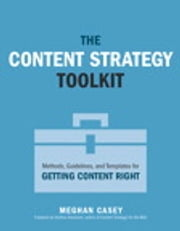 The Content Strategy Toolkit - Methods, Guidelines, and Templates for Getting Content Right ebook by Meghan Casey