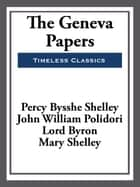 The Geneva Papers ebook by Percy Bysshe Shelly, Lord Byron
