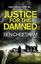 Justice for the Damned - A serial killer thriller that builds to a savagely beautiful finale 電子書 by Ben Cheetham