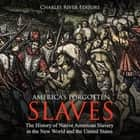 America's Forgotten Slaves: The History of Native American Slavery in the New World and the United States audiobook by Charles River Editors