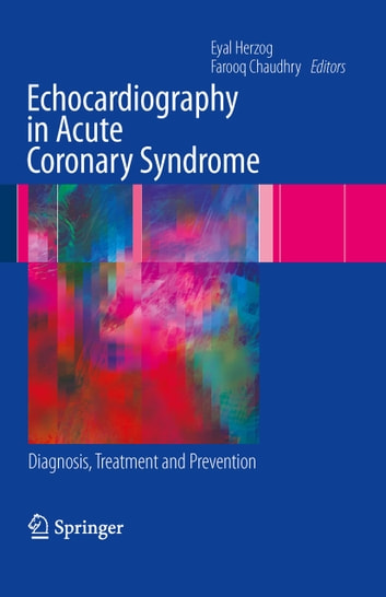 Echocardiography in Acute Coronary Syndrome - Diagnosis, Treatment and Prevention ebook by