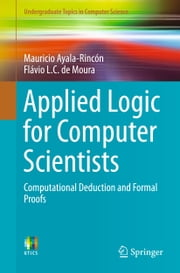 Applied Logic for Computer Scientists - Computational Deduction and Formal Proofs ebook by Mauricio Ayala-Rincón,Flávio L. C. de Moura