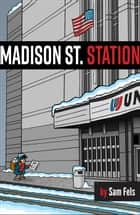 Madison St. Station ebook by Sam Fels
