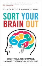 Sort Your Brain Out - Boost Your Performance, Manage Stress and Achieve More ebook by Jack Lewis,Adrian Webster
