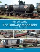 Kit Building for Railway Modellers - Volume 1 - Rolling Stock ebook by George Dent