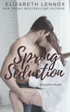 Spring Seduction ebook by Elizabeth Lennox