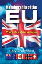 Membership of the EU: There Are Alternatives ebook by Rory Broomfield