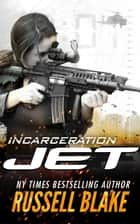 Jet: Incarceration ebook by Russell Blake