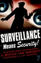 Surveillance Means Security - Remixed War Propaganda ebook by Micah Ian Wright, J.R. Norton