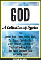 God: A Collection Of Quotes From Gandhi, John Lennon, Woody Allen, Carl Sagan, Paulo Coelho, Albert Einstein, Alan Watts, Stephen Hawking, Rumi, Bob Dylan, Desmond Tutu And Many More! ebook by Sapiens Hub