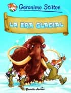 La era glacial - Cómic Geronimo Stilton 4 ebook by Editorial Planeta, Geronimo Stilton