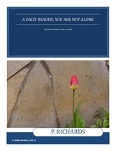 A Daily Reader: You Are Not Alone - Spiritual readings to start your day ebook by P. Richards