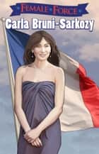Female Force: Carla Bruni-Sarkozy ebook by Ryan Howe, Juanmar Studios
