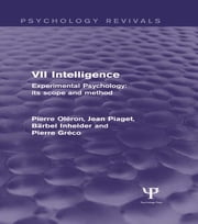 Experimental Psychology Its Scope and Method: Volume VII (Psychology Revivals) - Intelligence ebook by Pierre Oléron,Jean Piaget,Bärbel Inhelder,Pierre Gréco