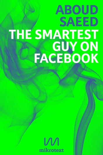 The Smartest Guy on Facebook - Status Updates from Syria ebook by Aboud Saeed