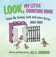 Look, My Little Counting Book - Tickle My Tummy, Look and Learn Series Book Three ebook by Ali C. Johnson