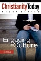 Engaging the Culture ebook by Christianity Today Intl.