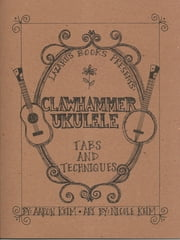 Clawhammer Ukulele: Tabs and Techniques ebook by Aaron Keim,Nicole Keim