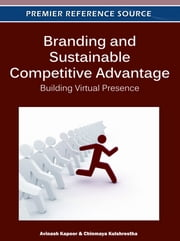Branding and Sustainable Competitive Advantage - Building Virtual Presence ebook by