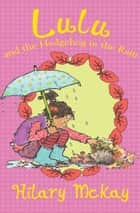 Lulu and the Hedgehog in the Rain ebook by Hilary McKay, Priscilla Lamont