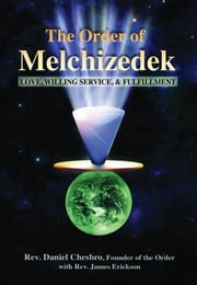 The Order of Melchizedek: Love, Willing Service, & Fulfillment ebook by Chesbro, Daniel