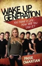 Wake Up, Generation ebook by Paige Omartian