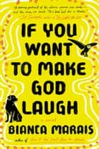 If You Want to Make God Laugh 電子書 by Bianca Marais